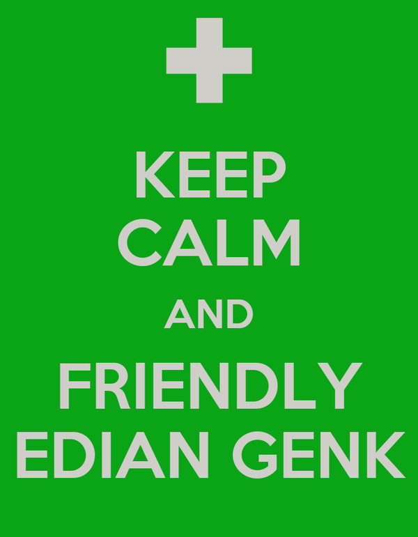 KEEP CALM AND FRIENDLY EDIAN GENK
