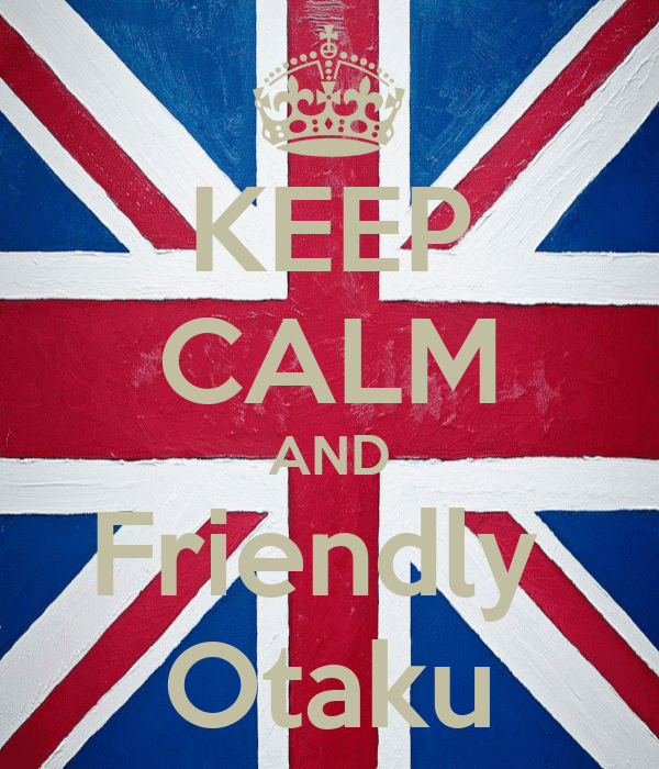 KEEP CALM AND Friendly  Otaku