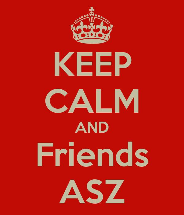 KEEP CALM AND Friends ASZ