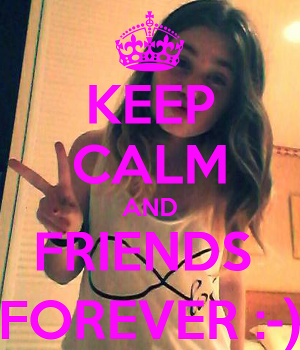 KEEP CALM AND FRIENDS  FOREVER :-)