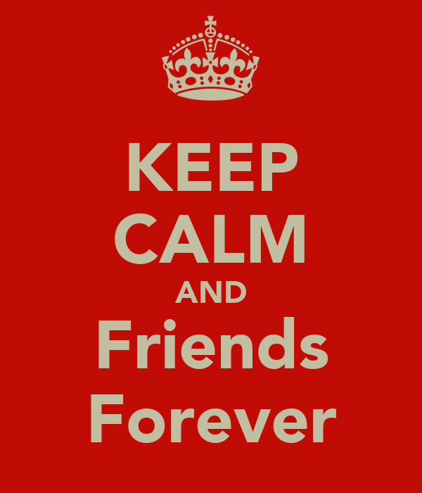 KEEP CALM AND Friends Forever