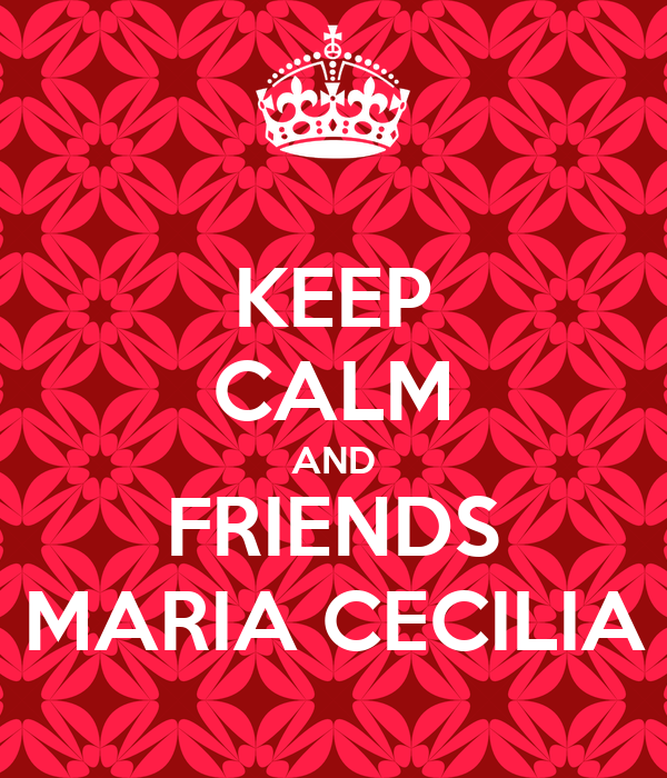 KEEP CALM AND FRIENDS MARIA CECILIA