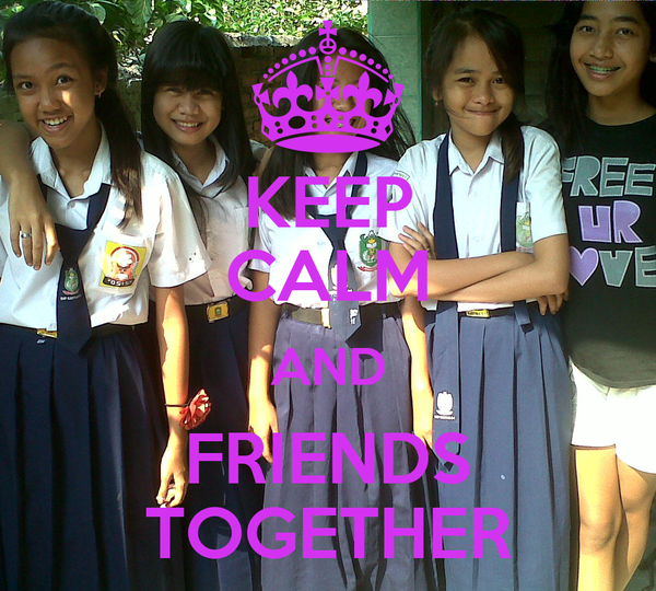 KEEP CALM AND FRIENDS TOGETHER