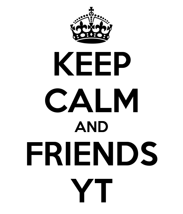 KEEP CALM AND FRIENDS YT