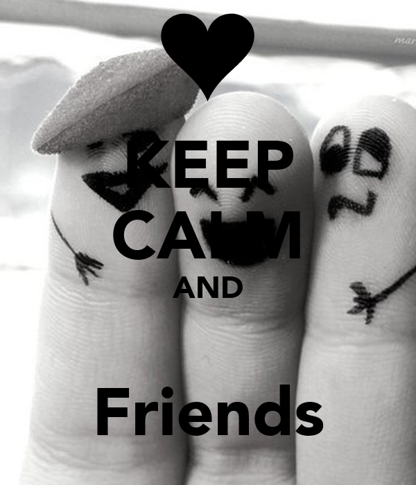 KEEP CALM AND  Friends