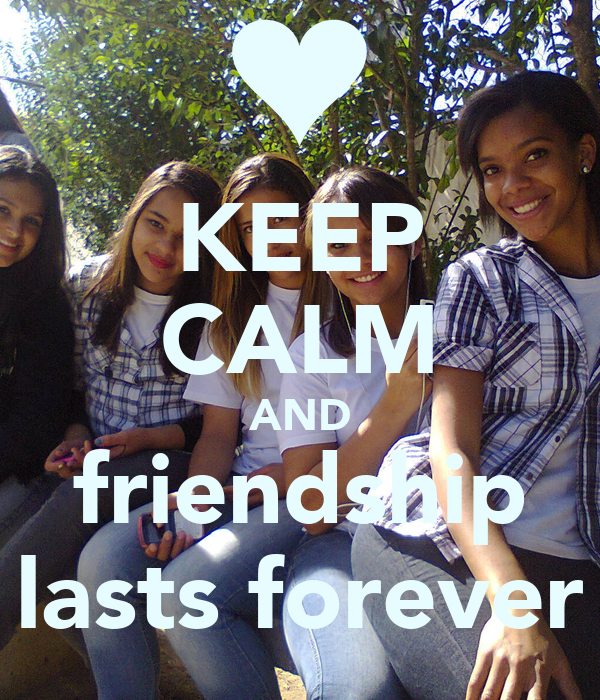 KEEP CALM AND friendship lasts forever