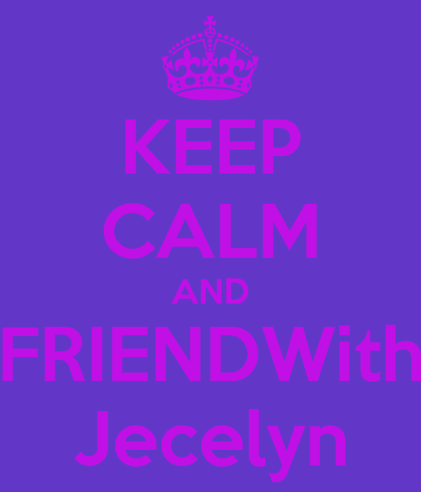 KEEP CALM AND FRIENDWith Jecelyn