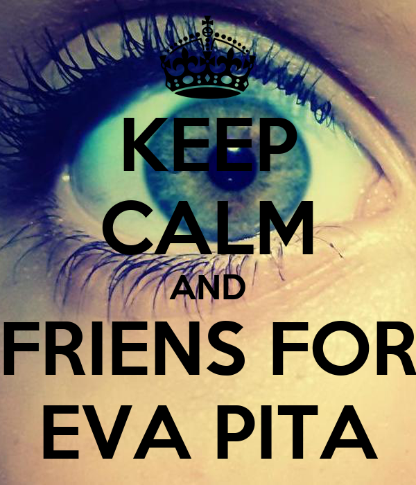 KEEP CALM AND FRIENS FOR EVA PITA