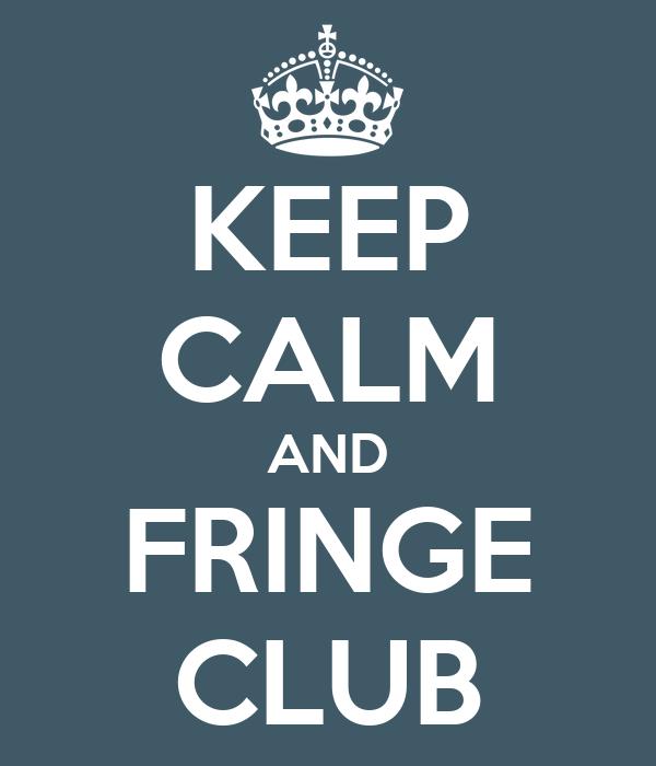 KEEP CALM AND FRINGE CLUB