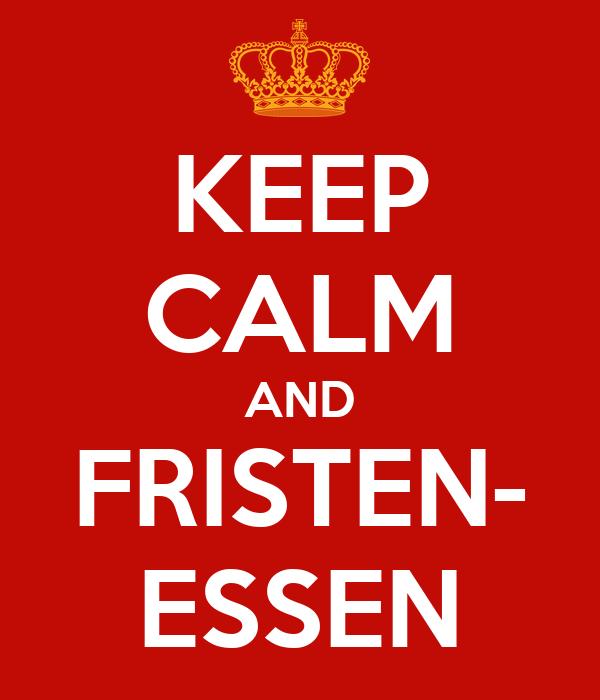 KEEP CALM AND FRISTEN- ESSEN