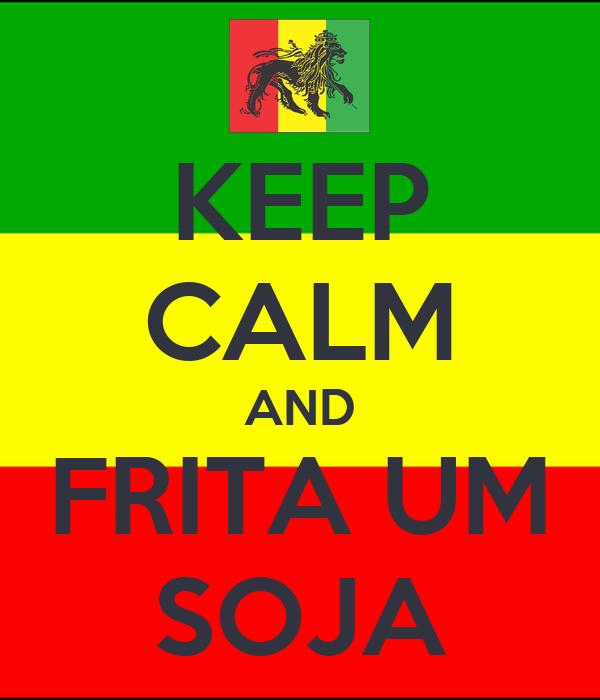 KEEP CALM AND FRITA UM SOJA
