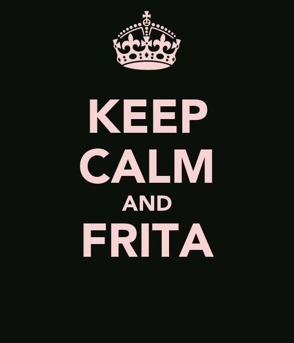 KEEP CALM AND FRITA