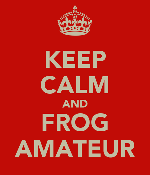 KEEP CALM AND FROG AMATEUR