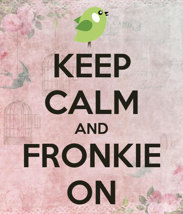 KEEP CALM AND FRONKIE ON