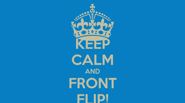 KEEP CALM AND FRONT FLIP!