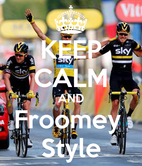 KEEP CALM AND Froomey  Style