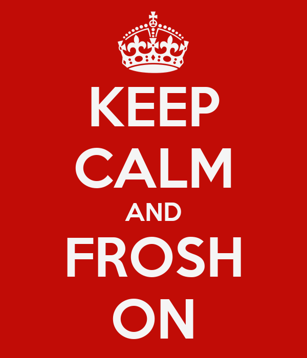 KEEP CALM AND FROSH ON
