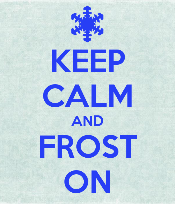 KEEP CALM AND FROST ON