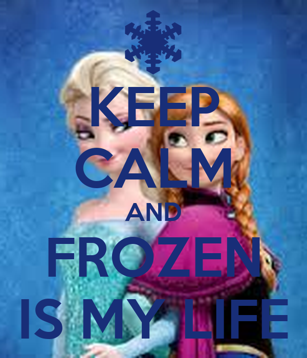 KEEP CALM AND FROZEN IS MY LIFE