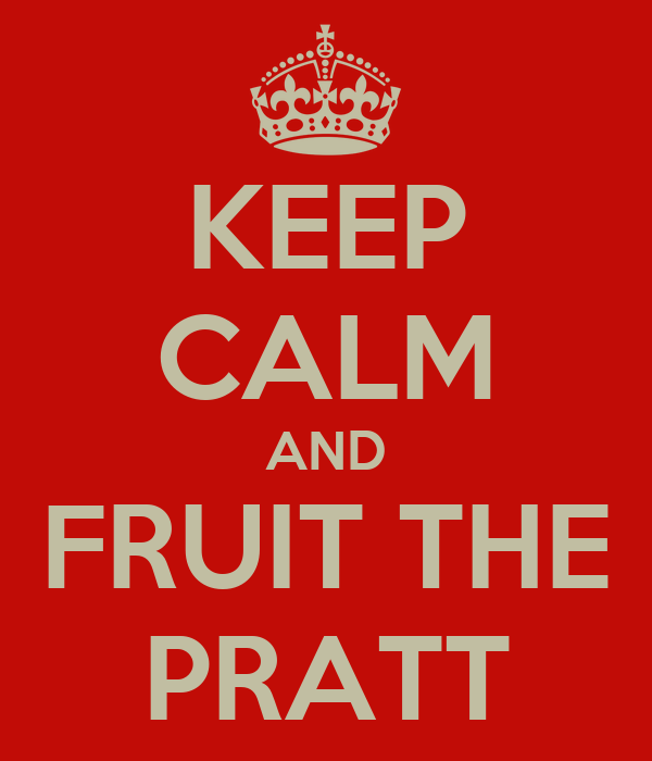 KEEP CALM AND FRUIT THE PRATT