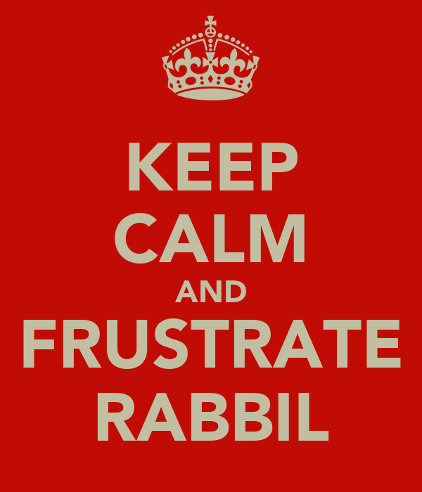 KEEP CALM AND FRUSTRATE RABBIL