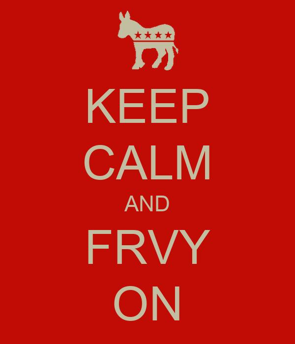 KEEP CALM AND FRVY ON