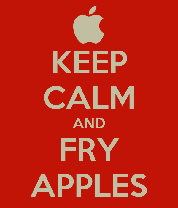KEEP CALM AND FRY APPLES
