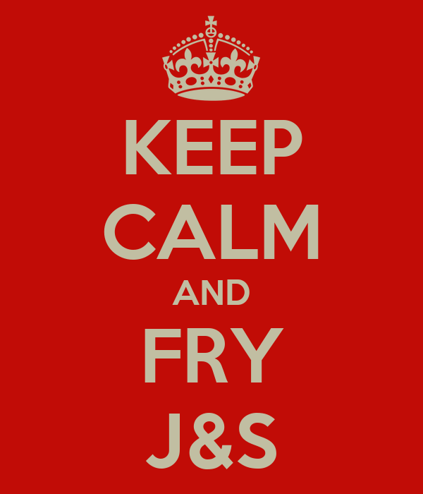 KEEP CALM AND FRY J&S