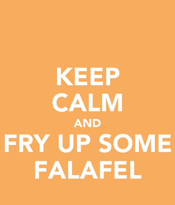 KEEP CALM AND FRY UP SOME FALAFEL