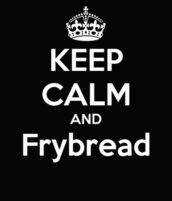 KEEP CALM AND Frybread