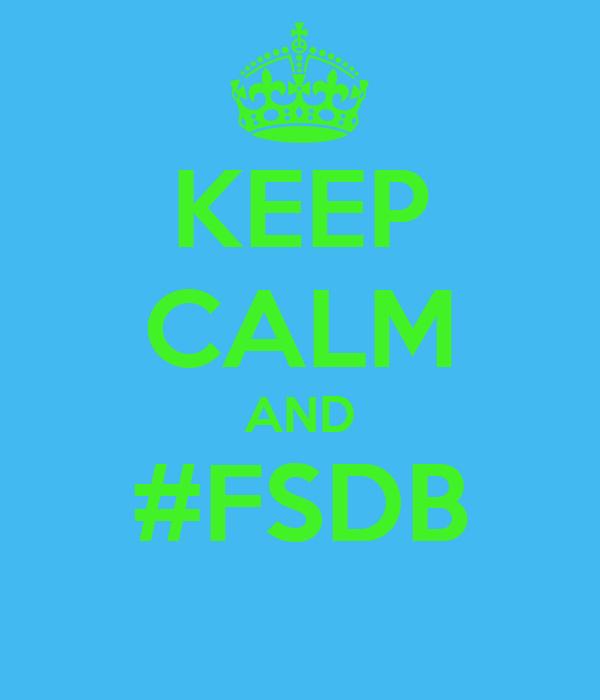 KEEP CALM AND #FSDB