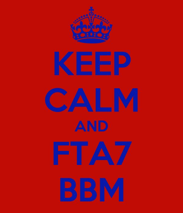 KEEP CALM AND FTA7 BBM