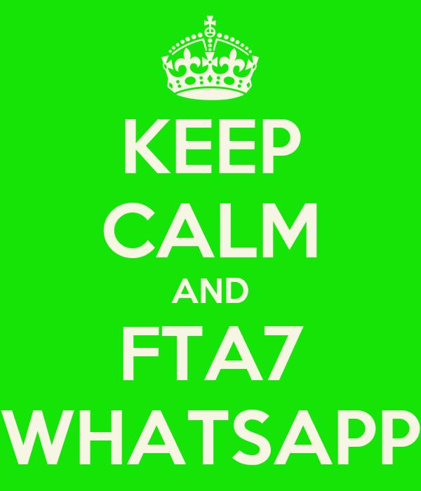 KEEP CALM AND FTA7 WHATSAPP