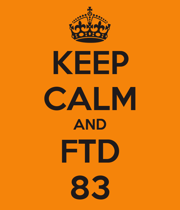KEEP CALM AND FTD 83