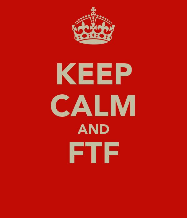 KEEP CALM AND FTF