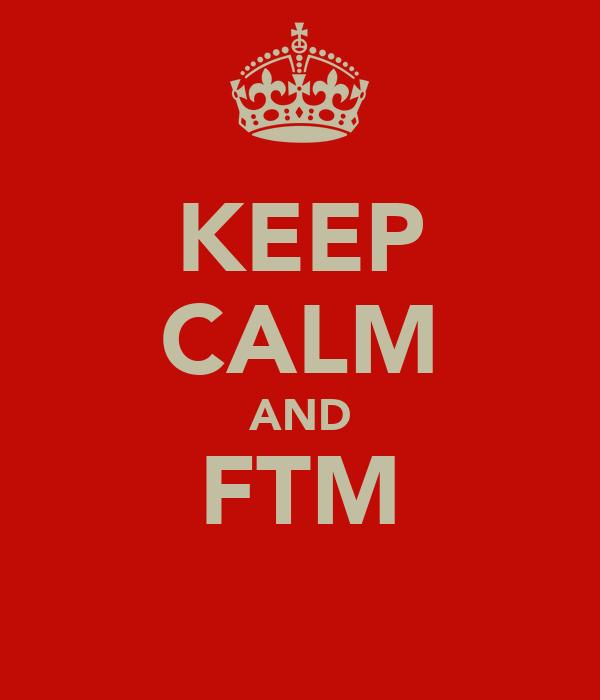 KEEP CALM AND FTM