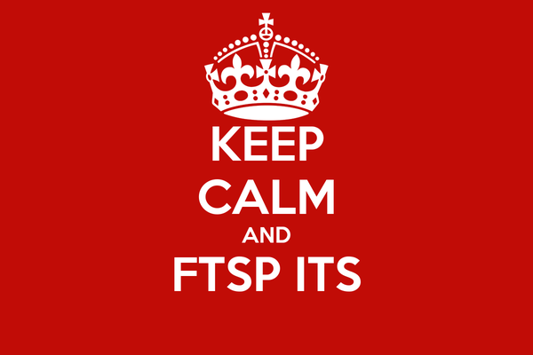 KEEP CALM AND FTSP ITS