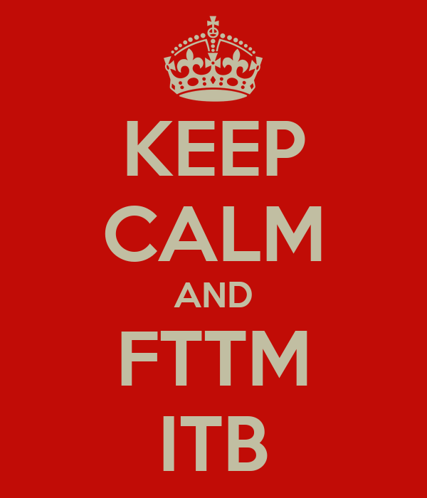 KEEP CALM AND FTTM ITB