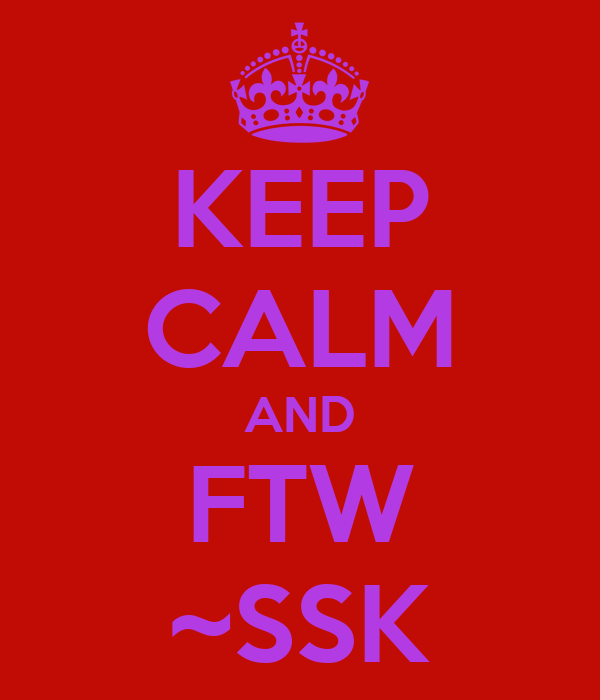 KEEP CALM AND FTW ~SSK