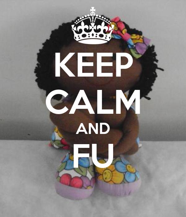 KEEP CALM AND FU