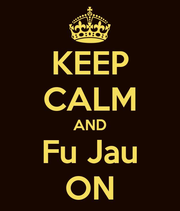 KEEP CALM AND Fu Jau ON