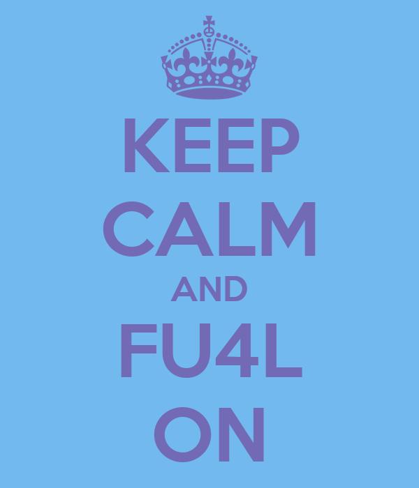 KEEP CALM AND FU4L ON