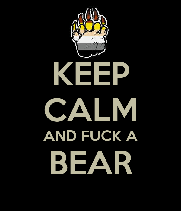KEEP CALM AND FUCK A BEAR