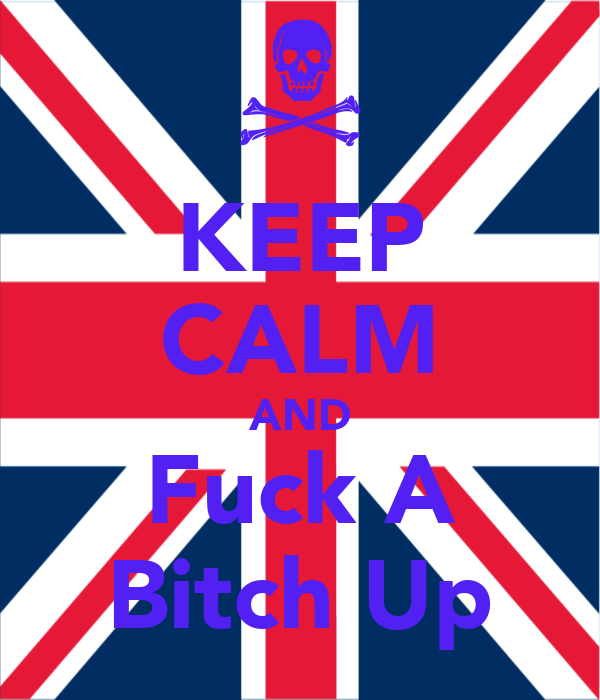 KEEP CALM AND Fuck A Bitch Up