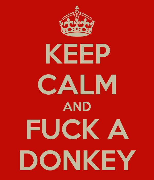 KEEP CALM AND FUCK A DONKEY