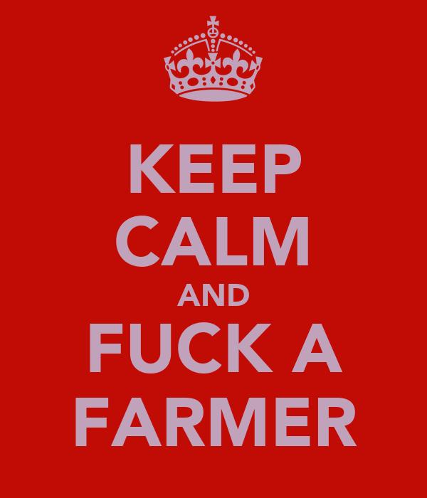 KEEP CALM AND FUCK A FARMER