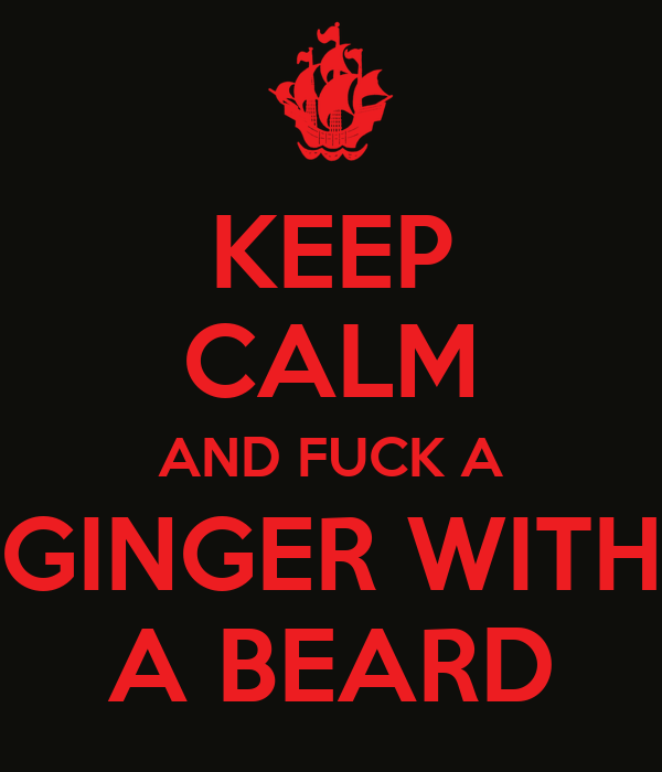 KEEP CALM AND FUCK A GINGER WITH A BEARD