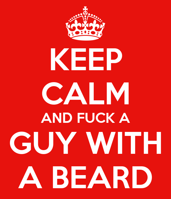 KEEP CALM AND FUCK A GUY WITH A BEARD