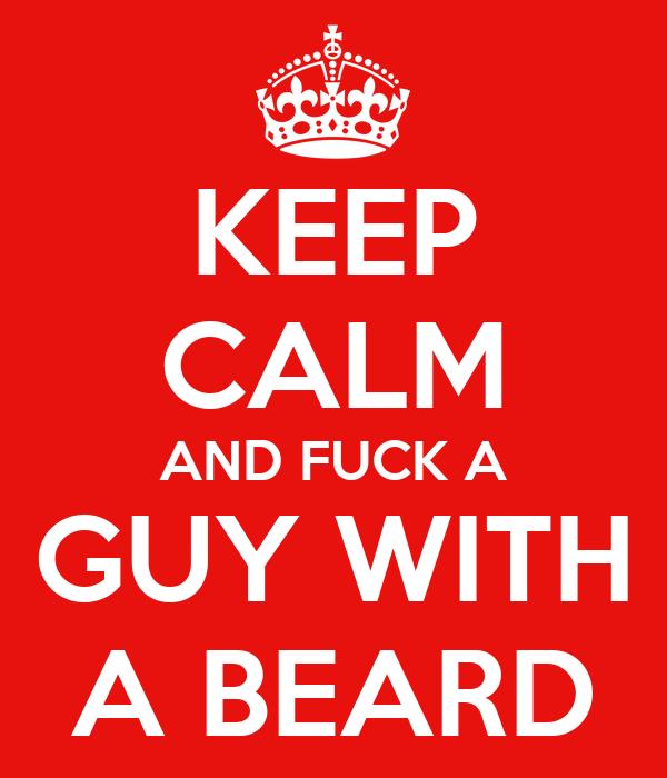 KEEP CALM AND FUCK A GUY WITH A BEARD