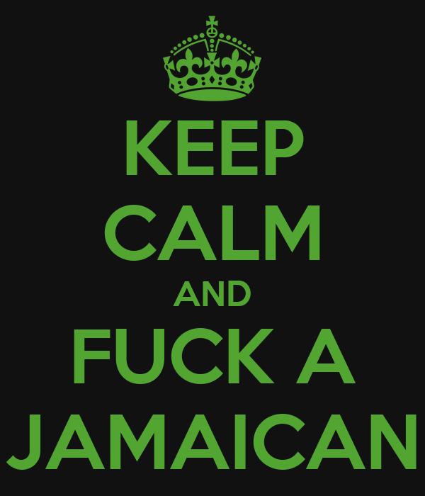 KEEP CALM AND FUCK A JAMAICAN